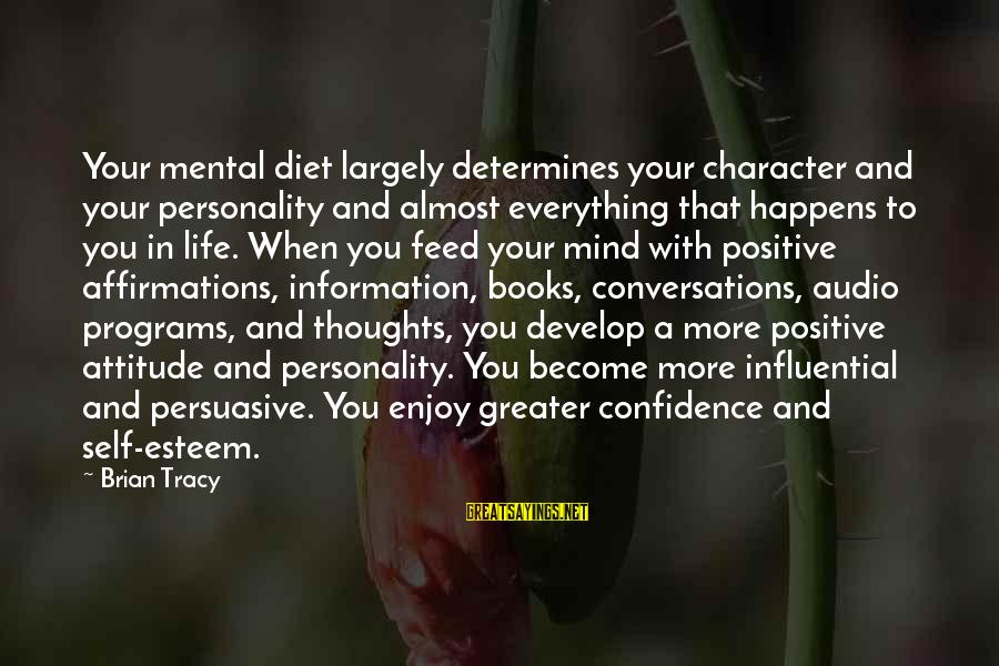 Self Esteem And Confidence Sayings By Brian Tracy: Your mental diet largely determines your character and your personality and almost everything that happens
