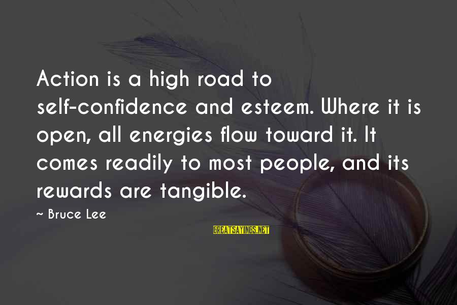 Self Esteem And Confidence Sayings By Bruce Lee: Action is a high road to self-confidence and esteem. Where it is open, all energies