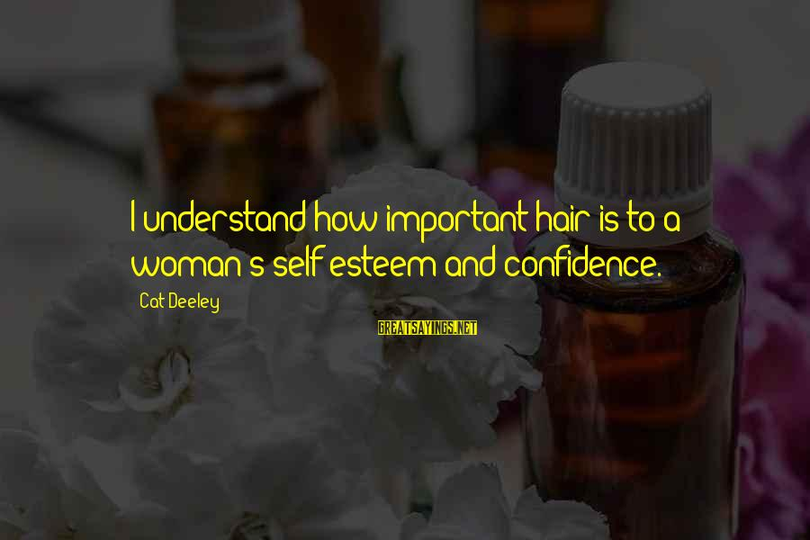 Self Esteem And Confidence Sayings By Cat Deeley: I understand how important hair is to a woman's self-esteem and confidence.