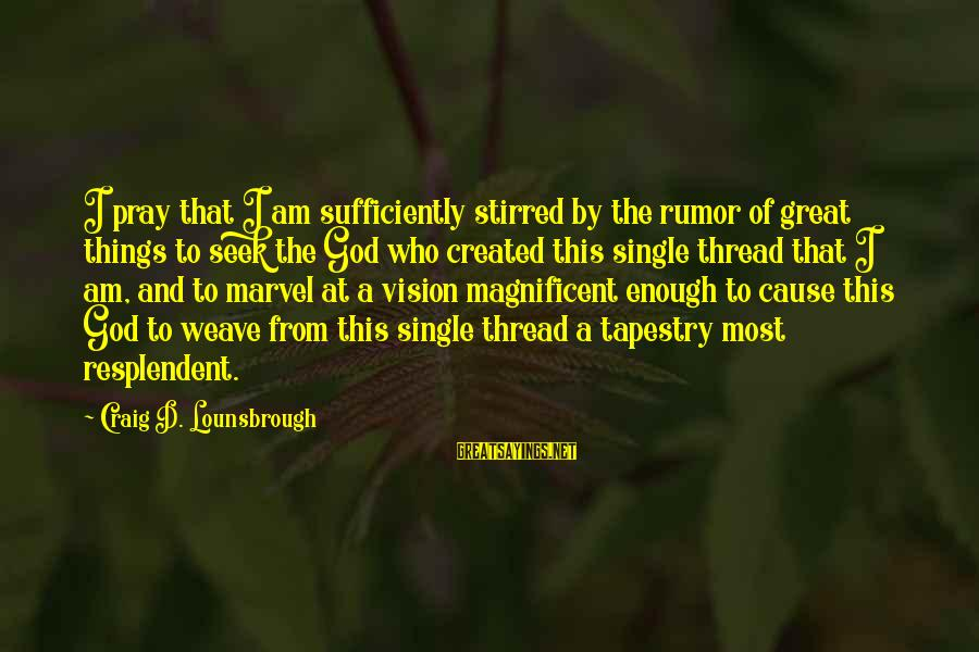 Self Esteem And Confidence Sayings By Craig D. Lounsbrough: I pray that I am sufficiently stirred by the rumor of great things to seek