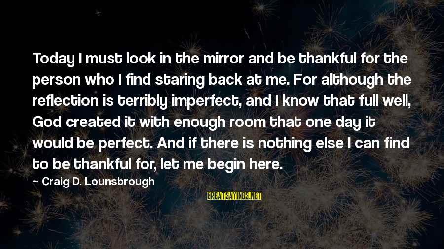 Self Esteem And Confidence Sayings By Craig D. Lounsbrough: Today I must look in the mirror and be thankful for the person who I