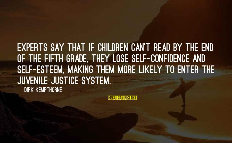 Self Esteem And Confidence Sayings By Dirk Kempthorne: Experts say that if children can't read by the end of the fifth grade, they