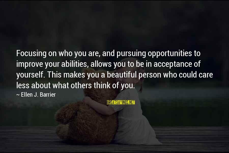 Self Esteem And Confidence Sayings By Ellen J. Barrier: Focusing on who you are, and pursuing opportunities to improve your abilities, allows you to
