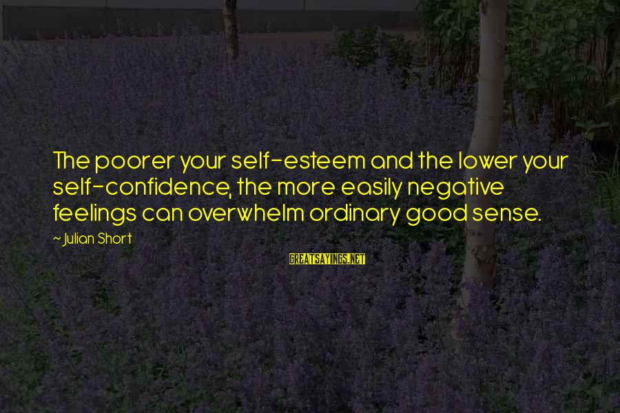 Self Esteem And Confidence Sayings By Julian Short: The poorer your self-esteem and the lower your self-confidence, the more easily negative feelings can