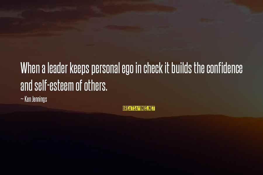 Self Esteem And Confidence Sayings By Ken Jennings: When a leader keeps personal ego in check it builds the confidence and self-esteem of