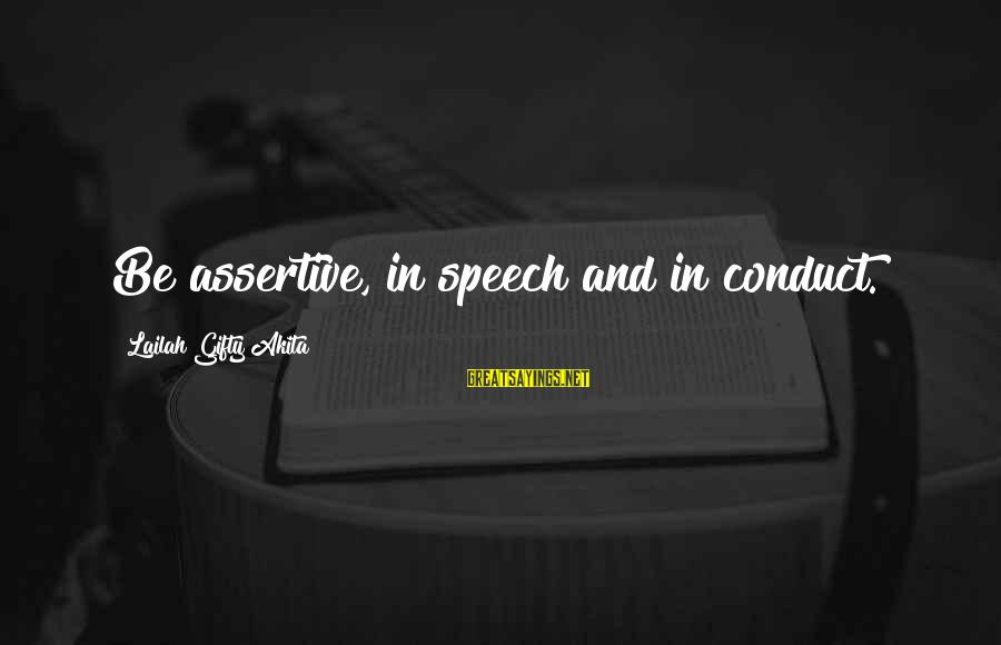 Self Esteem And Confidence Sayings By Lailah Gifty Akita: Be assertive, in speech and in conduct.