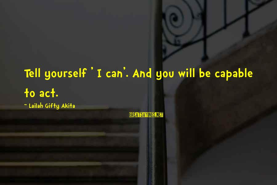 Self Esteem And Confidence Sayings By Lailah Gifty Akita: Tell yourself ' I can'. And you will be capable to act.
