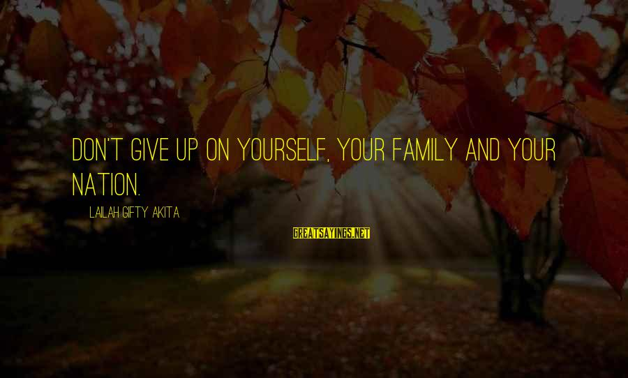 Self Esteem And Confidence Sayings By Lailah Gifty Akita: Don't give up on yourself, your family and your nation.
