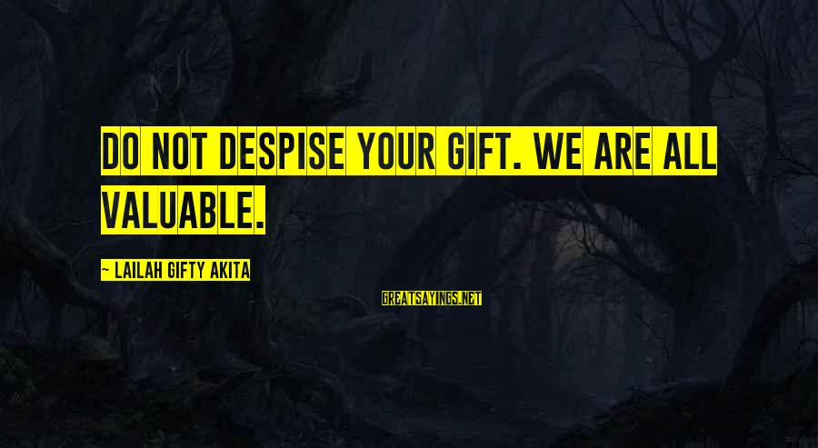 Self Esteem And Confidence Sayings By Lailah Gifty Akita: Do not despise your gift. We are all valuable.