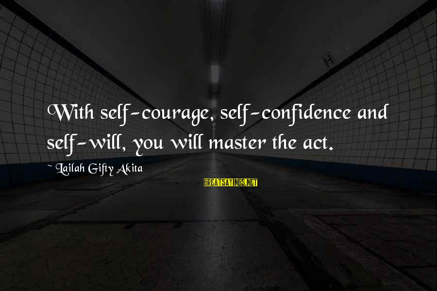 Self Esteem And Confidence Sayings By Lailah Gifty Akita: With self-courage, self-confidence and self-will, you will master the act.