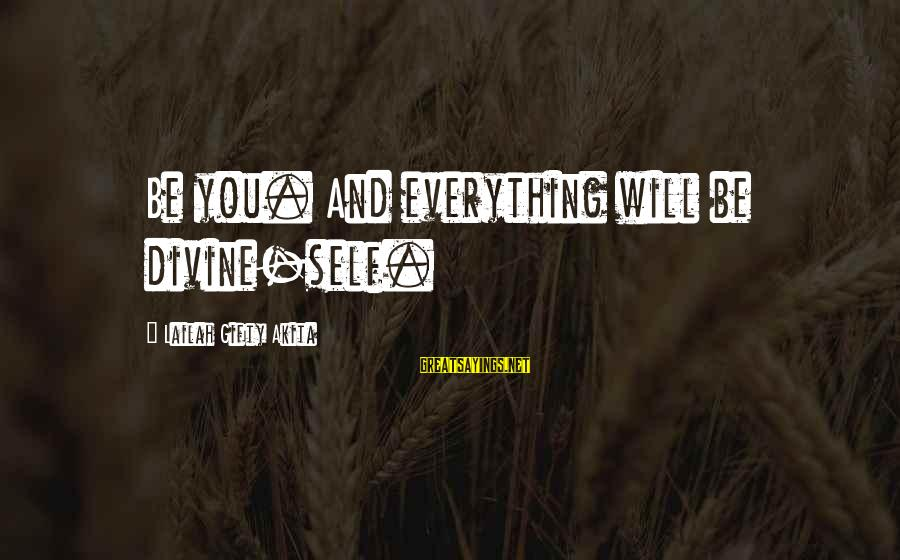 Self Esteem And Confidence Sayings By Lailah Gifty Akita: Be you. And everything will be divine-self.