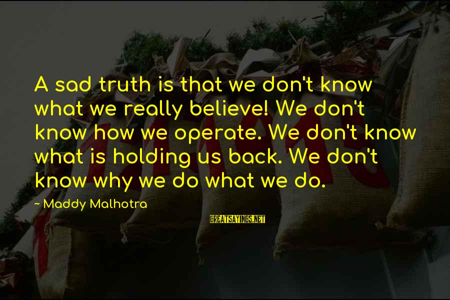 Self Esteem And Confidence Sayings By Maddy Malhotra: A sad truth is that we don't know what we really believe! We don't know