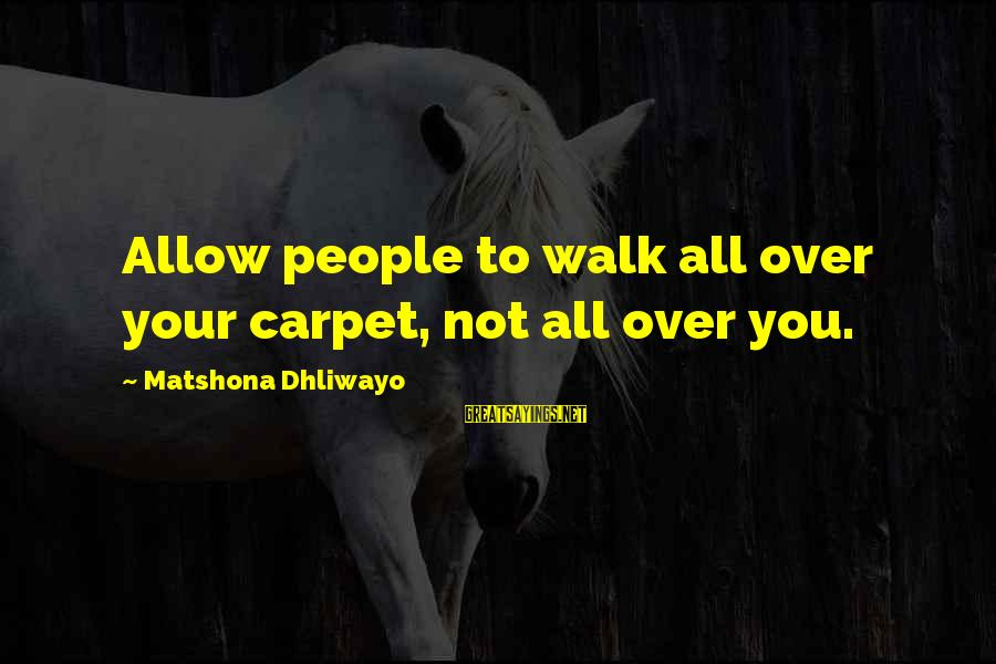 Self Esteem And Confidence Sayings By Matshona Dhliwayo: Allow people to walk all over your carpet, not all over you.