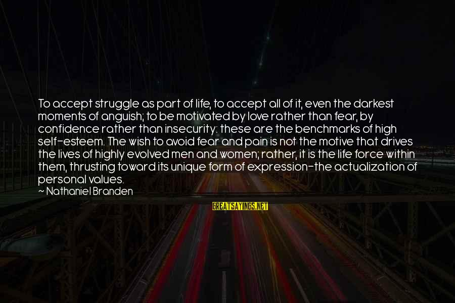 Self Esteem And Confidence Sayings By Nathaniel Branden: To accept struggle as part of life, to accept all of it, even the darkest