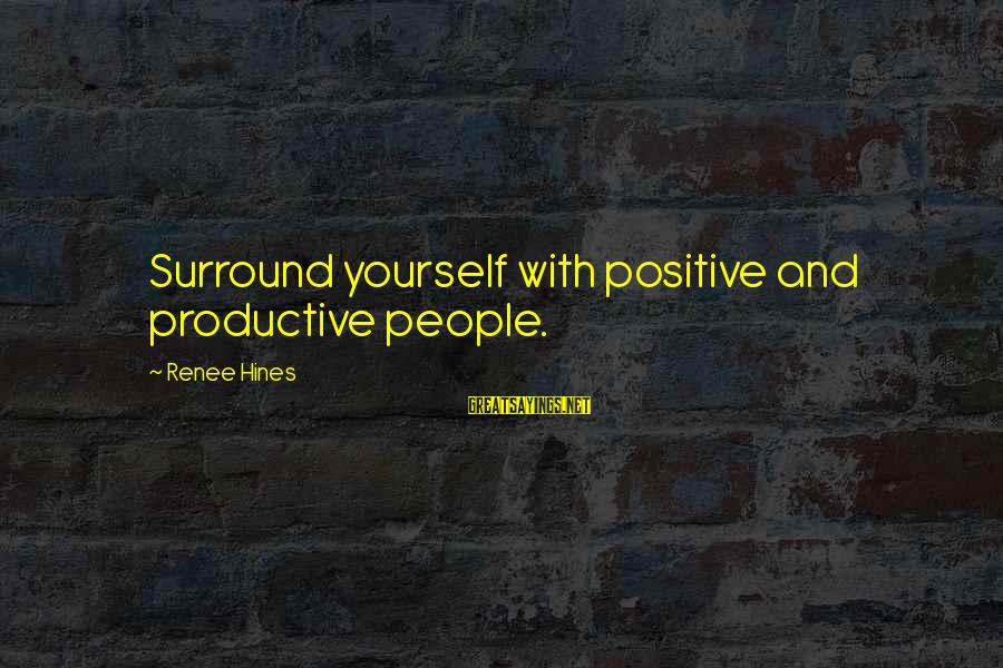 Self Esteem And Confidence Sayings By Renee Hines: Surround yourself with positive and productive people.