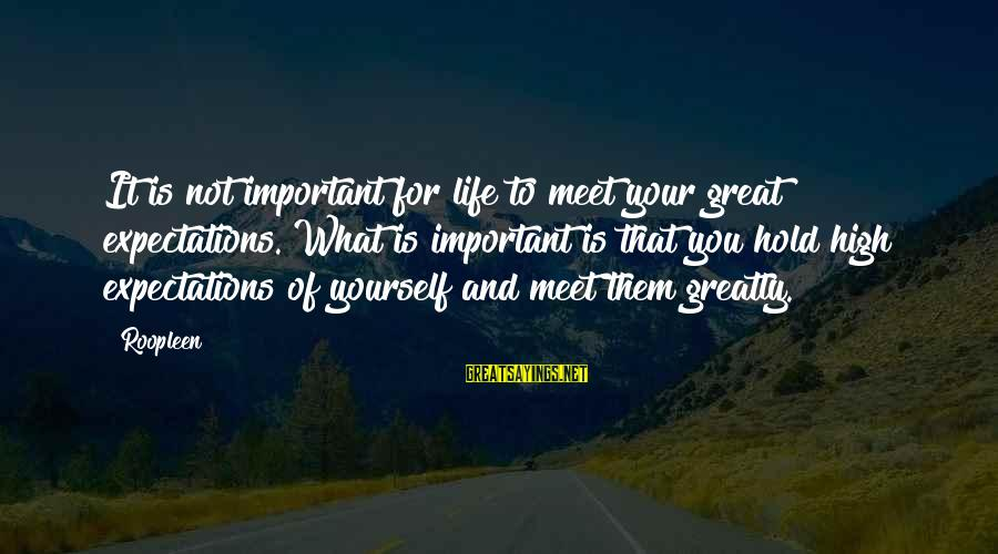 Self Esteem And Confidence Sayings By Roopleen: It is not important for life to meet your great expectations. What is important is