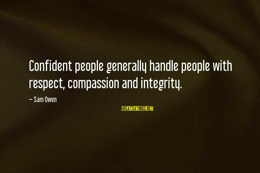 Self Esteem And Confidence Sayings By Sam Owen: Confident people generally handle people with respect, compassion and integrity.
