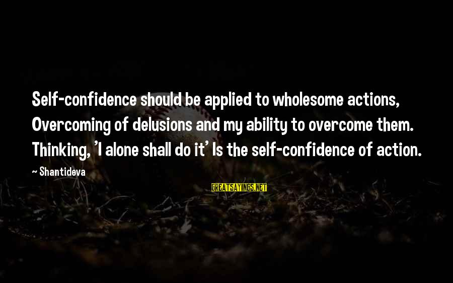 Self Esteem And Confidence Sayings By Shantideva: Self-confidence should be applied to wholesome actions, Overcoming of delusions and my ability to overcome