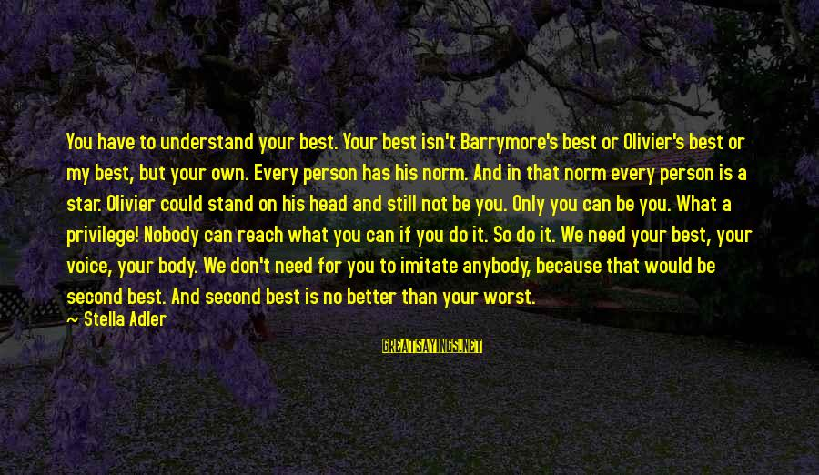 Self Esteem And Confidence Sayings By Stella Adler: You have to understand your best. Your best isn't Barrymore's best or Olivier's best or