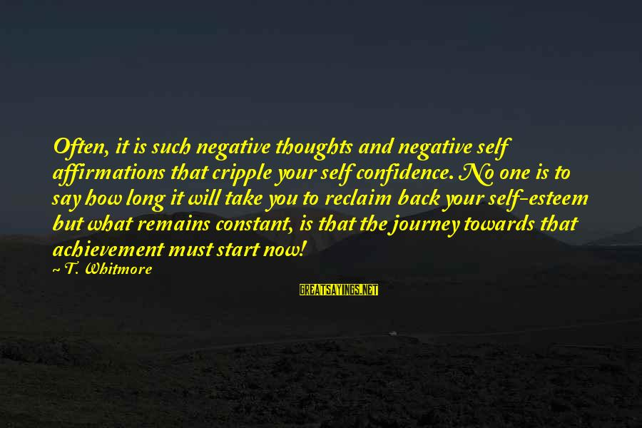 Self Esteem And Confidence Sayings By T. Whitmore: Often, it is such negative thoughts and negative self affirmations that cripple your self confidence.
