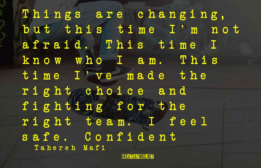 Self Esteem And Confidence Sayings By Tahereh Mafi: Things are changing, but this time I'm not afraid. This time I know who I