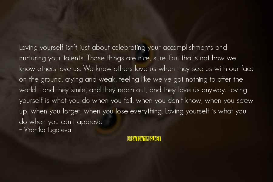 Self Esteem And Confidence Sayings By Vironika Tugaleva: Loving yourself isn't just about celebrating your accomplishments and nurturing your talents. Those things are