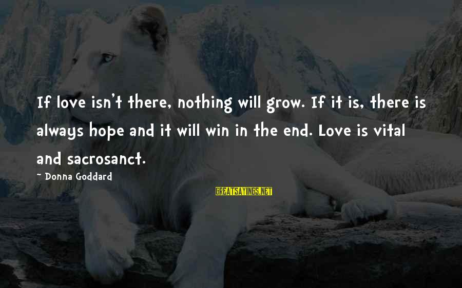 Self Esteem And Relationships Sayings By Donna Goddard: If love isn't there, nothing will grow. If it is, there is always hope and