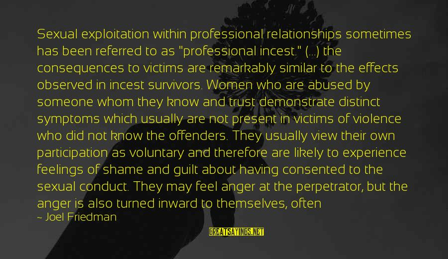 """Self Esteem And Relationships Sayings By Joel Friedman: Sexual exploitation within professional relationships sometimes has been referred to as """"professional incest."""" (...) the"""