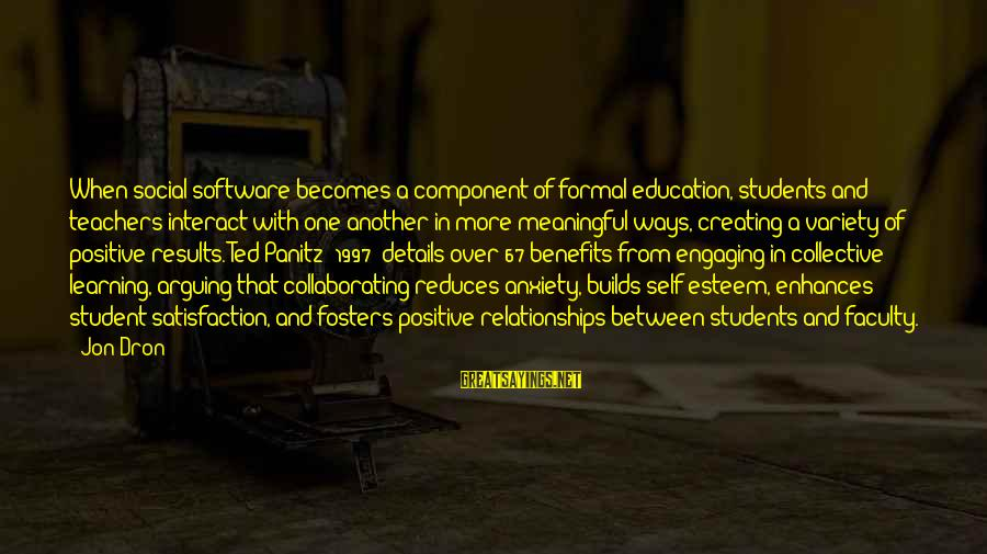 Self Esteem And Relationships Sayings By Jon Dron: When social software becomes a component of formal education, students and teachers interact with one
