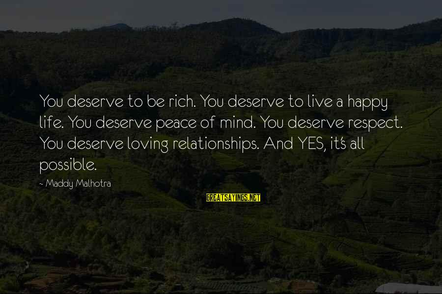 Self Esteem And Relationships Sayings By Maddy Malhotra: You deserve to be rich. You deserve to live a happy life. You deserve peace