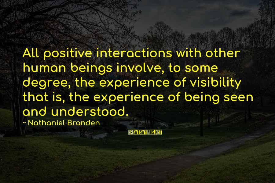 Self Esteem And Relationships Sayings By Nathaniel Branden: All positive interactions with other human beings involve, to some degree, the experience of visibility