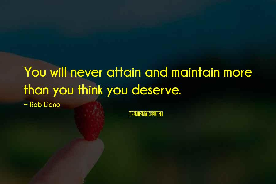 Self Esteem And Relationships Sayings By Rob Liano: You will never attain and maintain more than you think you deserve.