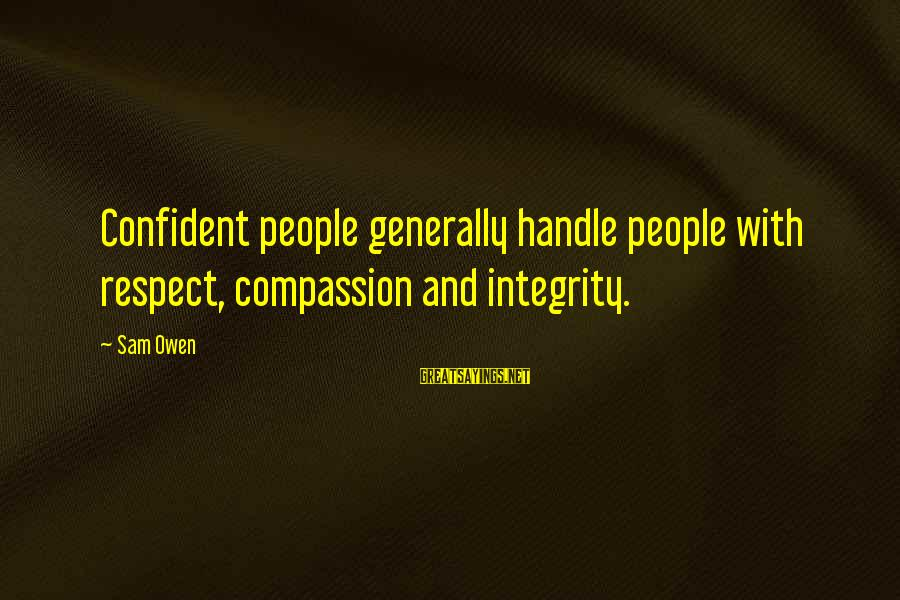 Self Esteem And Relationships Sayings By Sam Owen: Confident people generally handle people with respect, compassion and integrity.