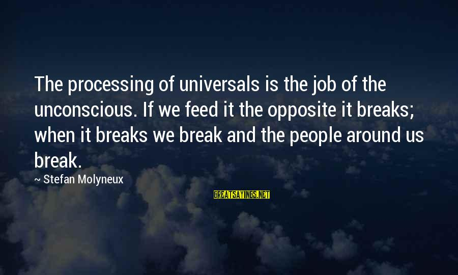 Self Esteem And Relationships Sayings By Stefan Molyneux: The processing of universals is the job of the unconscious. If we feed it the