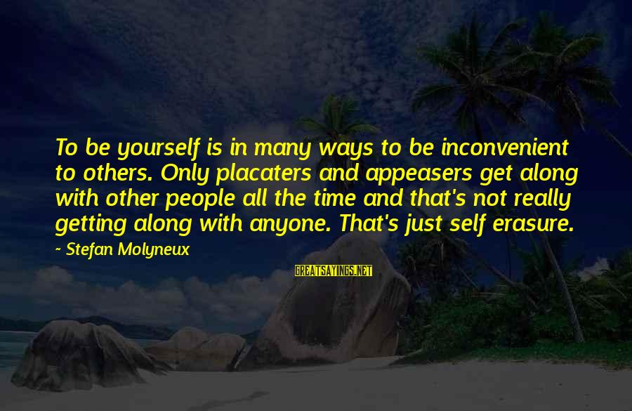 Self Esteem And Relationships Sayings By Stefan Molyneux: To be yourself is in many ways to be inconvenient to others. Only placaters and