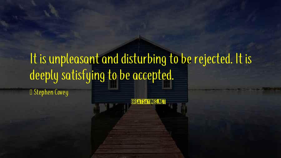 Self Esteem And Relationships Sayings By Stephen Covey: It is unpleasant and disturbing to be rejected. It is deeply satisfying to be accepted.