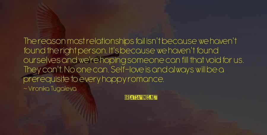 Self Esteem And Relationships Sayings By Vironika Tugaleva: The reason most relationships fail isn't because we haven't found the right person. It's because