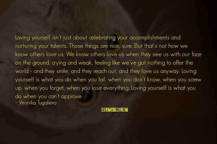 Self Esteem And Relationships Sayings By Vironika Tugaleva: Loving yourself isn't just about celebrating your accomplishments and nurturing your talents. Those things are