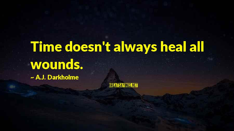 Self Heal Sayings By A.J. Darkholme: Time doesn't always heal all wounds.