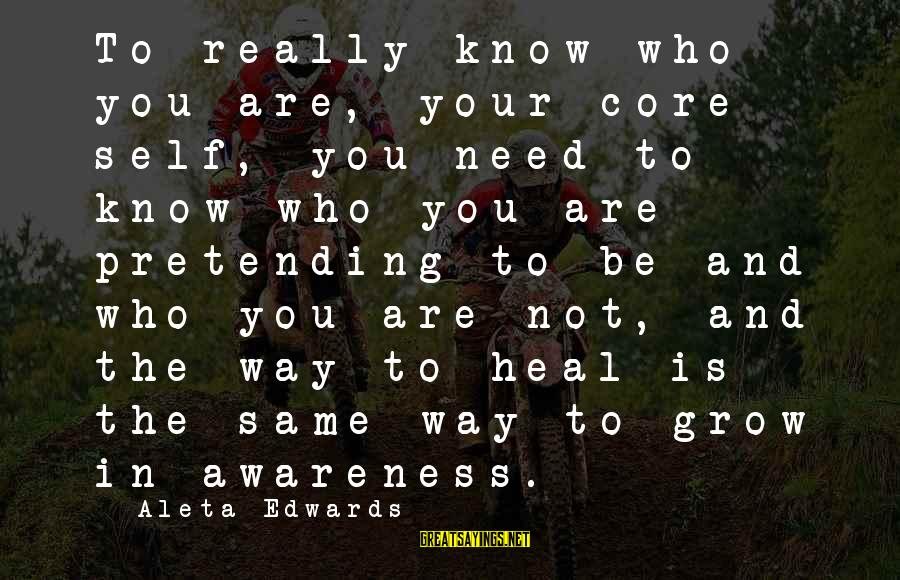 Self Heal Sayings By Aleta Edwards: To really know who you are, your core self, you need to know who you