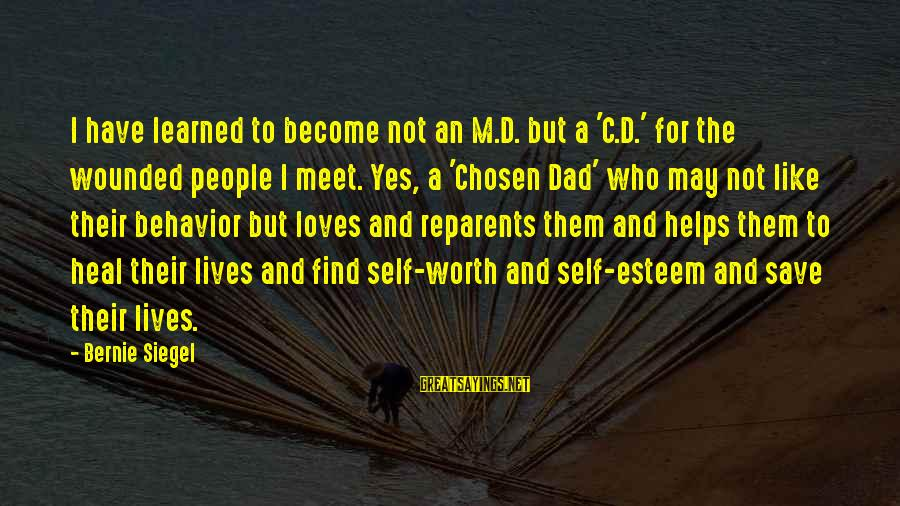 Self Heal Sayings By Bernie Siegel: I have learned to become not an M.D. but a 'C.D.' for the wounded people