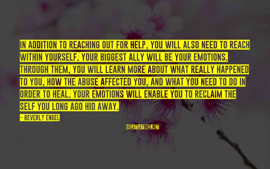 Self Heal Sayings By Beverly Engel: In addition to reaching out for help, you will also need to reach within yourself.