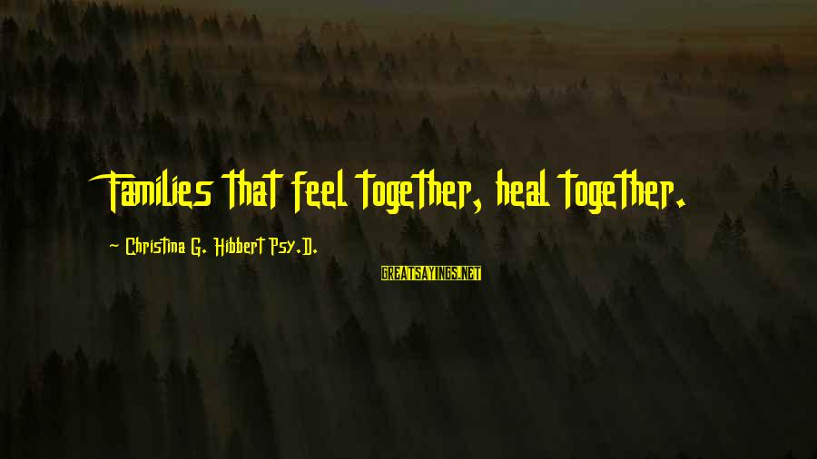 Self Heal Sayings By Christina G. Hibbert Psy.D.: Families that feel together, heal together.