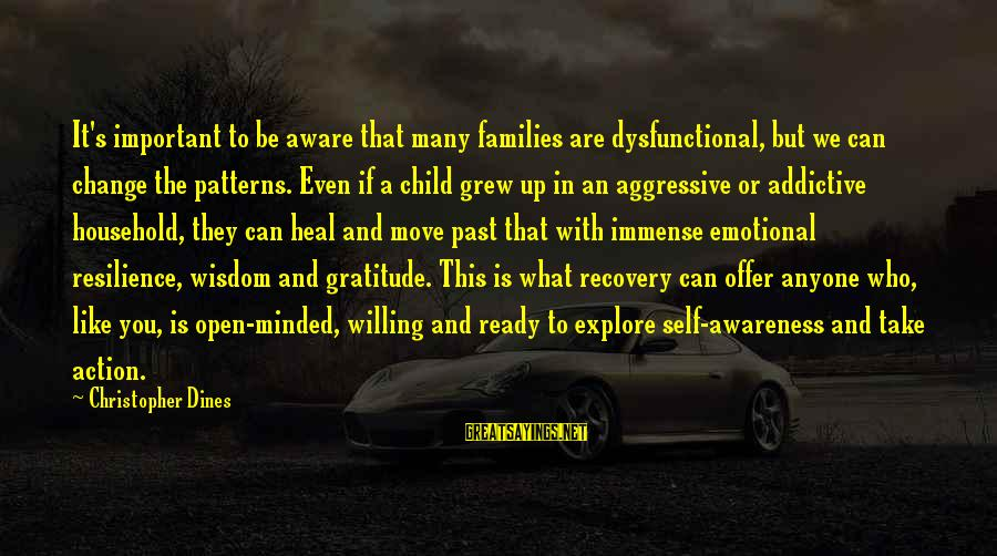 Self Heal Sayings By Christopher Dines: It's important to be aware that many families are dysfunctional, but we can change the