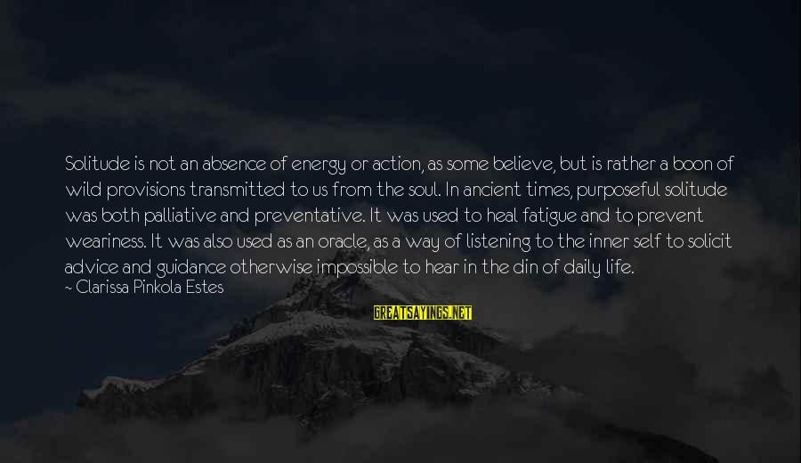 Self Heal Sayings By Clarissa Pinkola Estes: Solitude is not an absence of energy or action, as some believe, but is rather