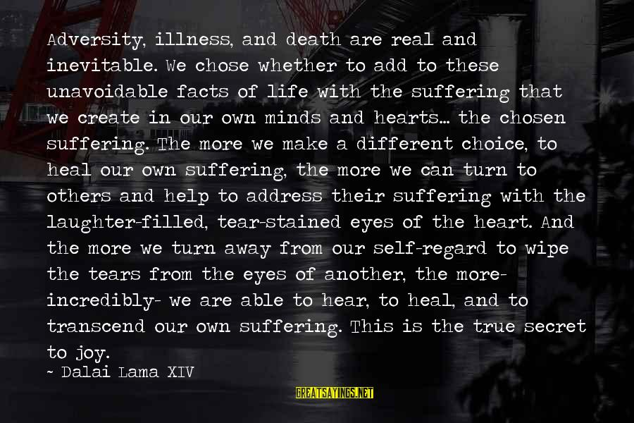 Self Heal Sayings By Dalai Lama XIV: Adversity, illness, and death are real and inevitable. We chose whether to add to these