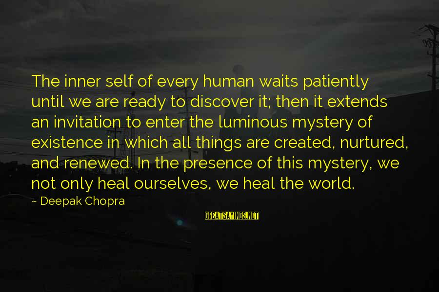 Self Heal Sayings By Deepak Chopra: The inner self of every human waits patiently until we are ready to discover it;