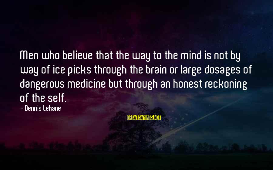Self Heal Sayings By Dennis Lehane: Men who believe that the way to the mind is not by way of ice