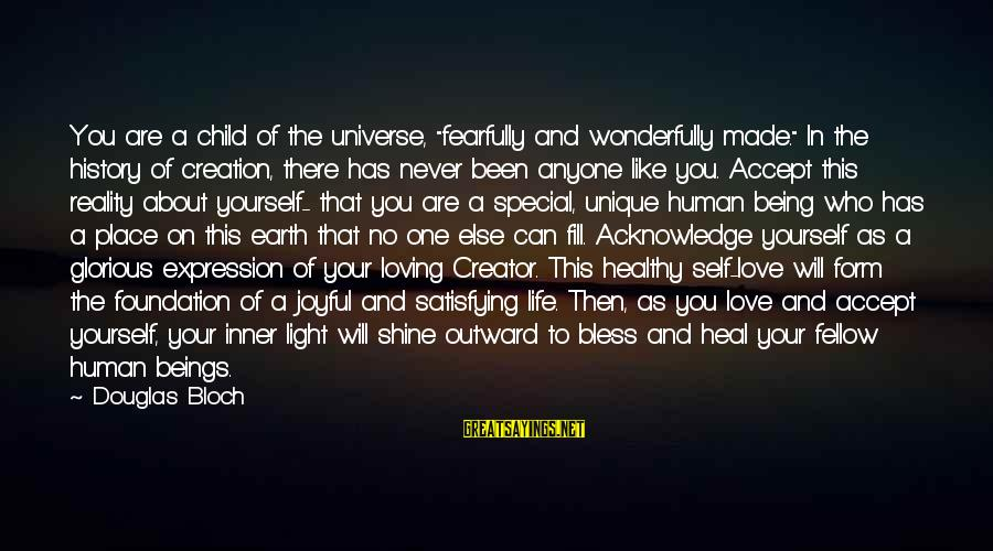 """Self Heal Sayings By Douglas Bloch: You are a child of the universe, """"fearfully and wonderfully made."""" In the history of"""