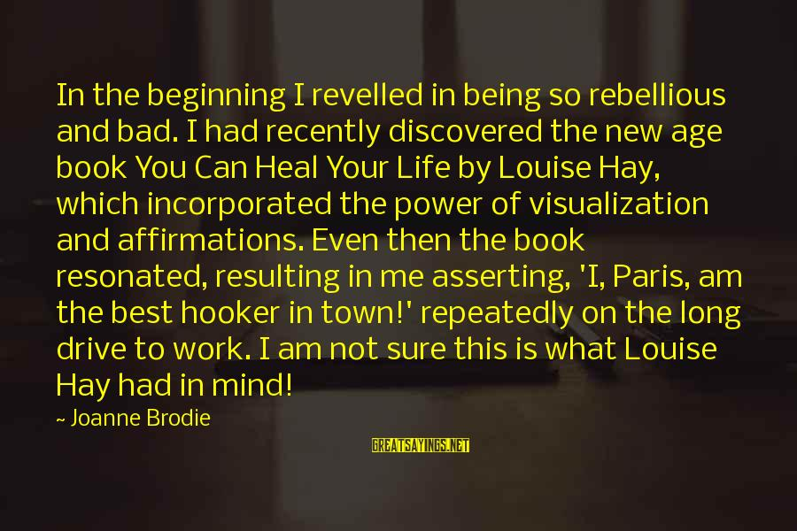 Self Heal Sayings By Joanne Brodie: In the beginning I revelled in being so rebellious and bad. I had recently discovered
